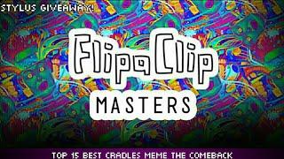 FlipaClip Master (Top 15 Best Cradles Meme the Comeback) *Giveaway*