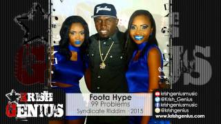 Foota Hype - 99 Problems (Skatta & Ishawna Diss) Syndicate Riddim - January 2015
