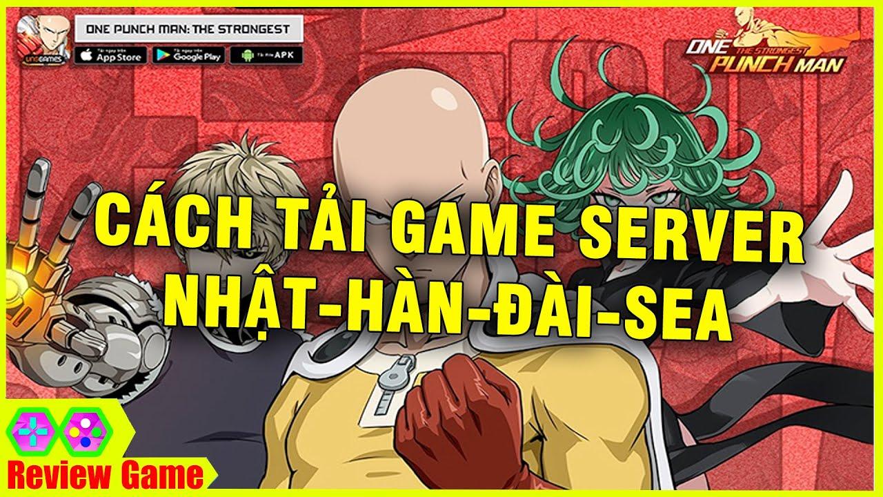 One Punch Man: The Strongest - Cách Tải Bản SEA - Đài TW - Hàn KR - Nhật JP - China CN Chuẩn 100%