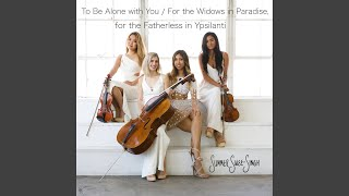 To Be Alone With You / For the Widows in Paradise, for the Fatherless in Ypsilanti