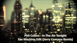 Phil Collins - In The Air Tonight - Sax Machine Edit (Jerry Comann Remix)