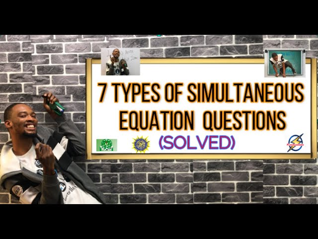 7 Types of Simultaneous Equation Questions | Jamb And Post UTME