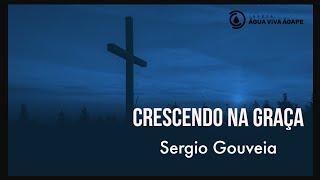 Crescendo na Graça - Sergio Gouveia - 29.05.2020