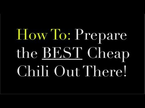 How To: Prepare the Best CHEAP Chili Out There!