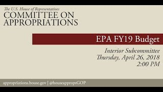 Hearing: FY 2019 Budget - Environmental Protection Agency (EPA) (EventID=108238)