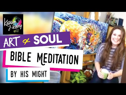 "Art & Soul - ""By His Might"" - with Prophetic Artist Kathleen Roling"