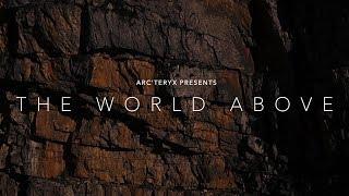 Arc'teryx Presents: The World Above