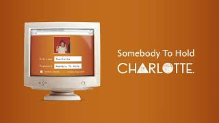 CHARLOTTE - Somebody To Hold [Official Audio]