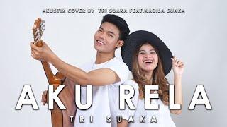 Download Mp3 Aku Rela  - Tri Suaka  Lirik  By Tri Suaka Ft. Nabila Suaka