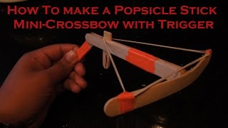 How To Make A Popsicle Stick Crossbow (with Trigger)