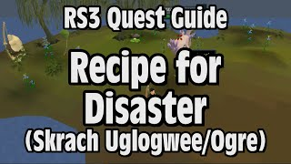 RS3: Recipe for Disaster (Skrach Uglogwee/Ogre) Quest Guide - RuneScape