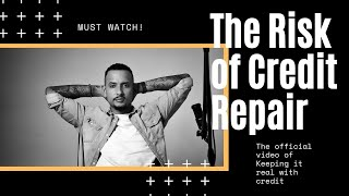THE RISK OF CREDIT REPAIR - MUST WATCH!