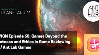 ENGN Episode 60 - Games Beyond the Hotness and Ethics in Game Reviews w/ Antlab Games