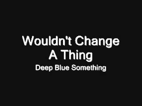 Deep Blue Something - Wouldn't Change A Thing