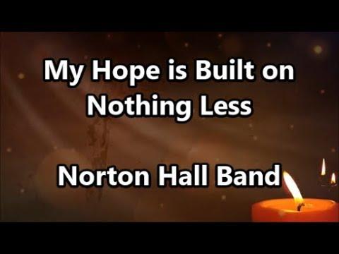 My Hope Is Built  - Norton Hall Band (Lyrics)