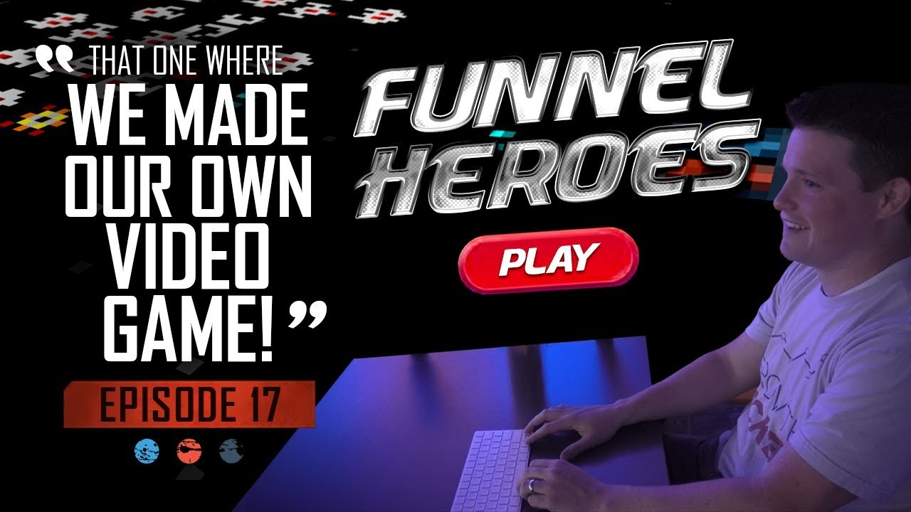 That one where we made our own video game... Funnel Hacker TV - Episode 17