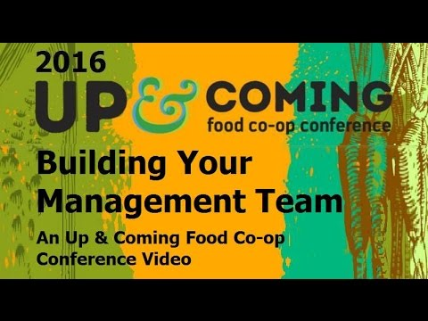 Building Your Management Team: An Up & Coming Food Co-op Conference Video