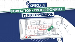 L' ÉMISSION #3 - Formation professionnelle et reconversion