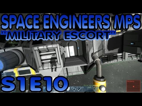 """Space Engineers MPS Survival Gameplay / Let's Play (S-1) -E10- """"Military Escort"""""""