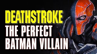 9 Reasons Why Deathstroke Is The Perfect Batman Villain