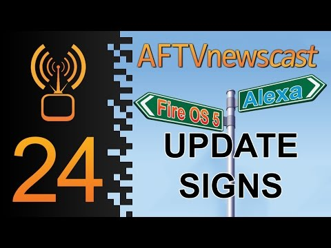 Signs of Fire OS 5 and Alexa Updates - AFTVnewscast 24