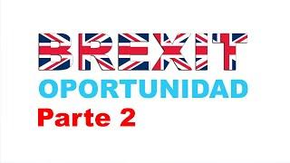 Brexit la Oportunidad (parte 2)