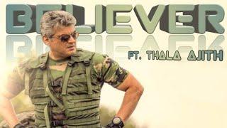 Believer ft. Thala Ajith | Vivegam | Imagine Dragons | Motivation