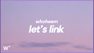 "WhoHeem - Lets Link (Lyrics) ""I like you I don't give a f*ck about your boyfriend"""