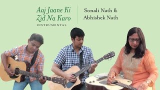 Aaj Jaane Ki Zid Na Karo Instrumental  Sonali Nath  Abhishek Nath