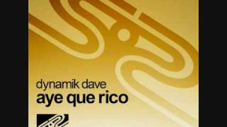 DYNAMIK DAVE - AYE QUE RICO (ORIGINAL MIX) [Low Quality]