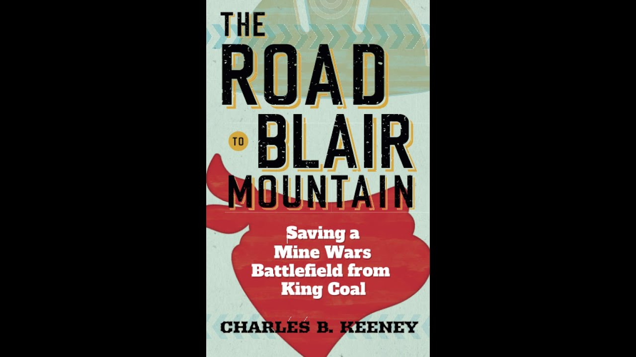 The Road to Blair Mountain - Saving a Mine Wars Battlefield from King Coal