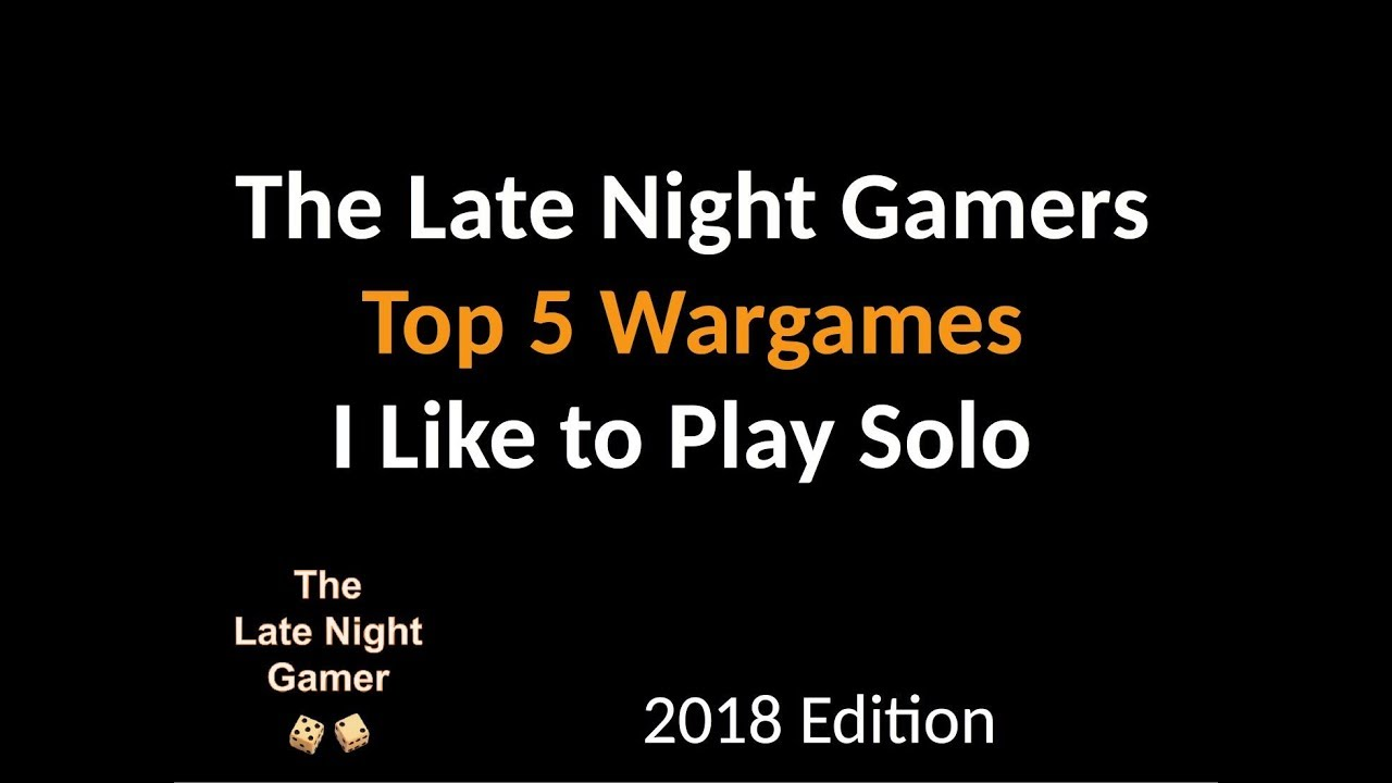 Top 5 Wargames I Like to Play Solo - 2018 Edition