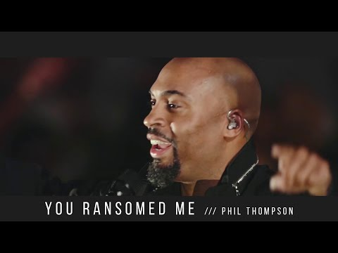 [Music Video] Phil Thompson – You Ransomed Me