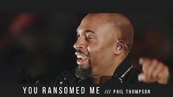"Phil Thompson - ""You Ransomed Me"" (OFFICIAL) live recording"