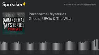 Ghosts, UFOs & The Witch
