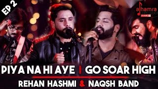 Piya Na Hi Aye | Go Soar High | Rehan Hashmi & Naqsh Band | Alhamra Unplugged | Season 1| Ep 2 |