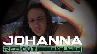 Reboot 2x03 - JOHANNA