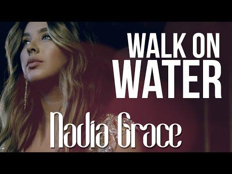Nadia Grace - Walk On Water