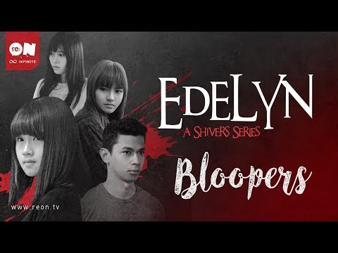 Edelyn: A Shivers Series Behind-the-Scenes Bloopers (WARNING: SPOILERS AHEAD!!)
