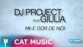 DJ Project feat. Giulia - Mi-e dor de noi (Official Single)