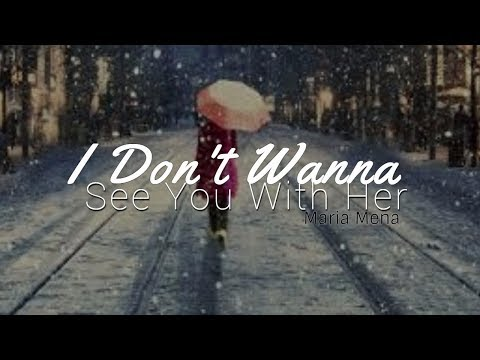 I Don't Wanna See You With Her - Maria Mena (Lyrics)