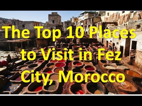 The Top 10 Places to Visit in Fez City, Morocco 2017 HD