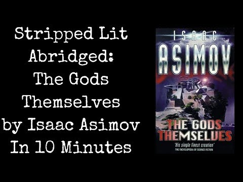 The Gods Themselves In 10 Minutes (Isaac Asimov)
