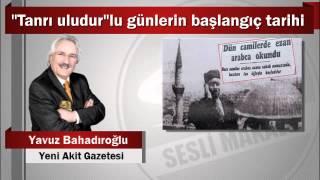 """Yavuz Bahadıroğlu : """"Tanrı uludur""""lu günlerin başlangıç tarihi"""