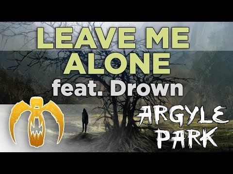 Argyle Park - Leave Me Alone (feat. Drown) [Remastered]