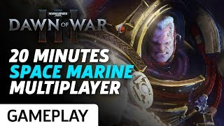 20 Minutes of Dawn of War 3 Space Marine Multiplayer Gameplay