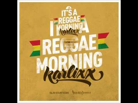 KARLIXX - IT'S A REGGAE MORNING