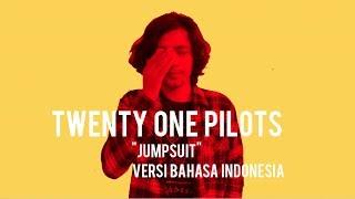 Twenty One Pilots  - Jumpsuit ( INDONESIA VERSION )