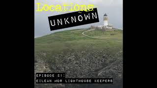 Locations Unknown - EP. #21 - Eilean Mor Lighthouse Keepers - Scotland