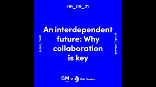 ISMxDelic Session 3: An interdependent future: Why collaboration is key